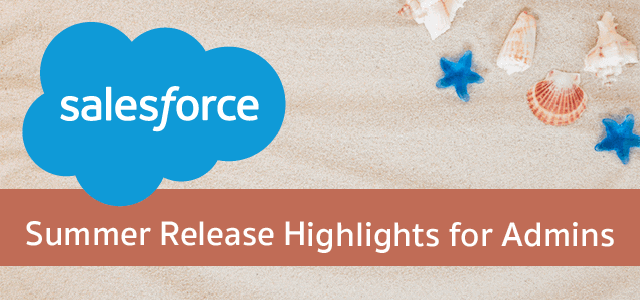 Salesforce Summer Release Highlights for Admins