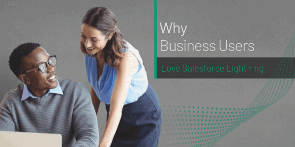 Why Business Users Love Salesforce Lightning
