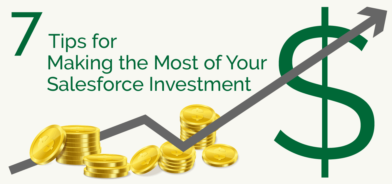 7 Tips for Making the Most of Your Salesforce Investment