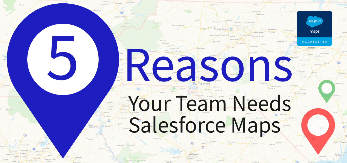 5 Reasons Your Team Needs Salesforce Maps