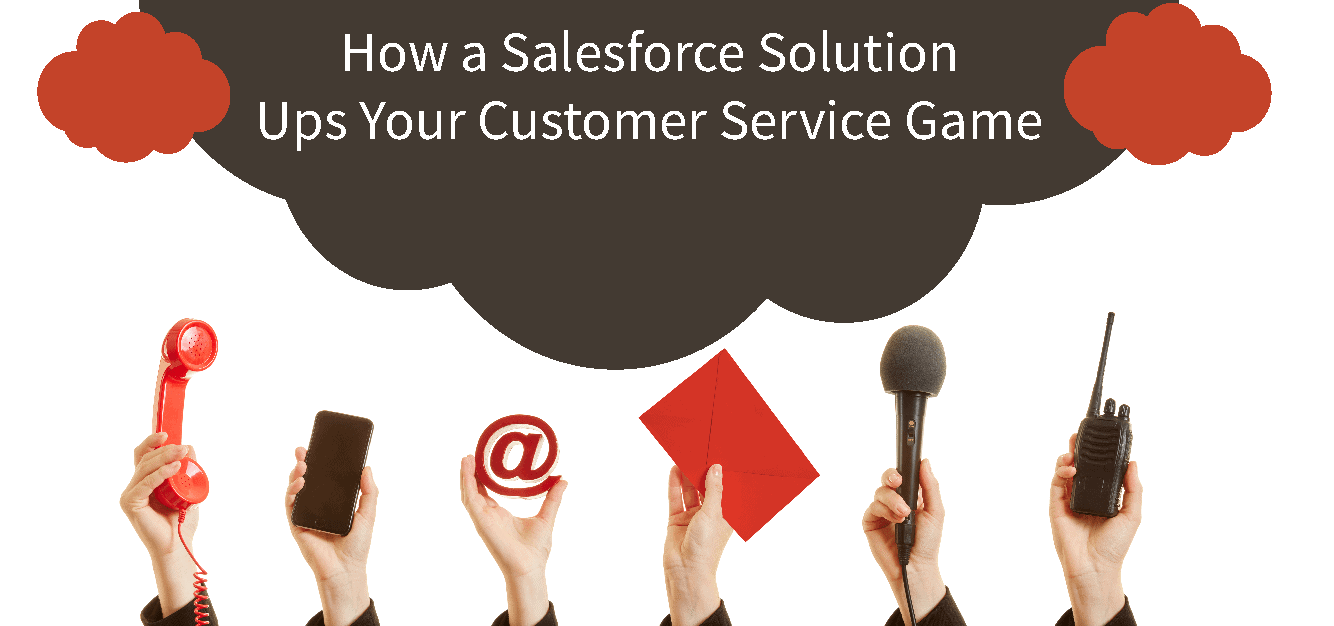 How a Salesforce Solution Ups Your Customer Service Game