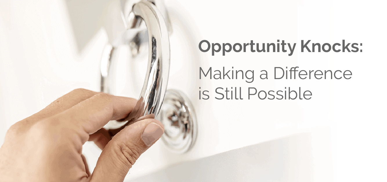 Opportunity Knocks: Making a Difference is Still Possible