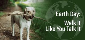 Earth Day: Walk It Like You Talk It