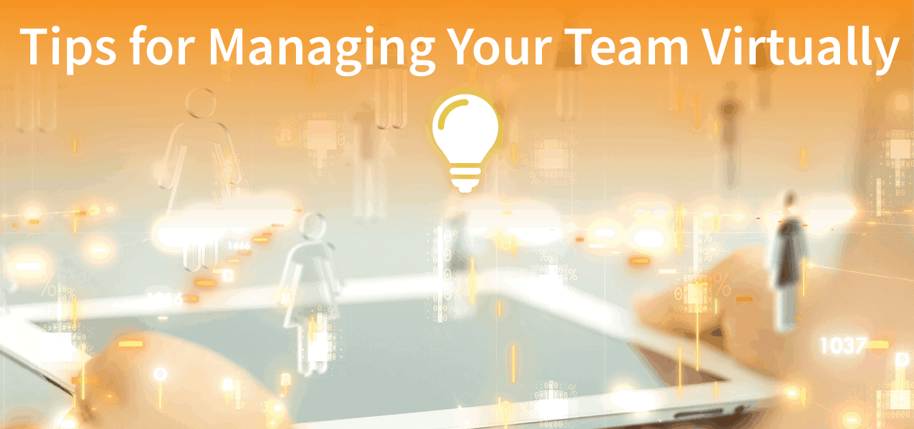 Tips for Managing Your Team Virtually