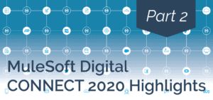 MuleSoft Digital Connect 2020 Highlights – Part 2