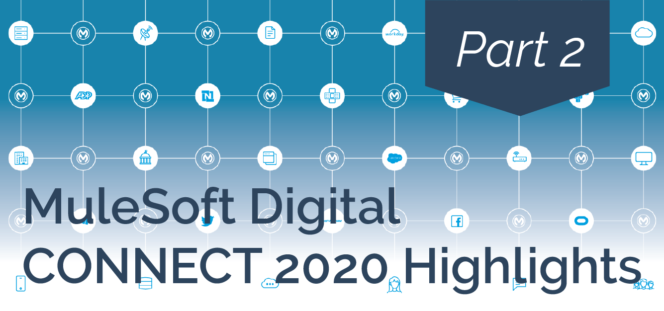 MuleSoft Digital CONNECT 2020 Highlights - Part 2