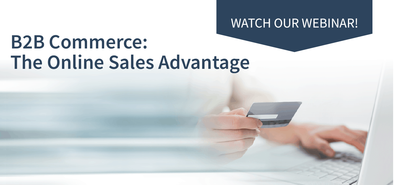 B2B Commerce: The Online Sales Advantage - Watch Our Webinar