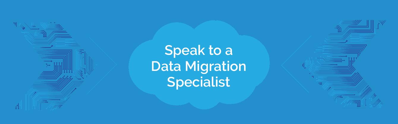 Data Migration Speak to a Specialist