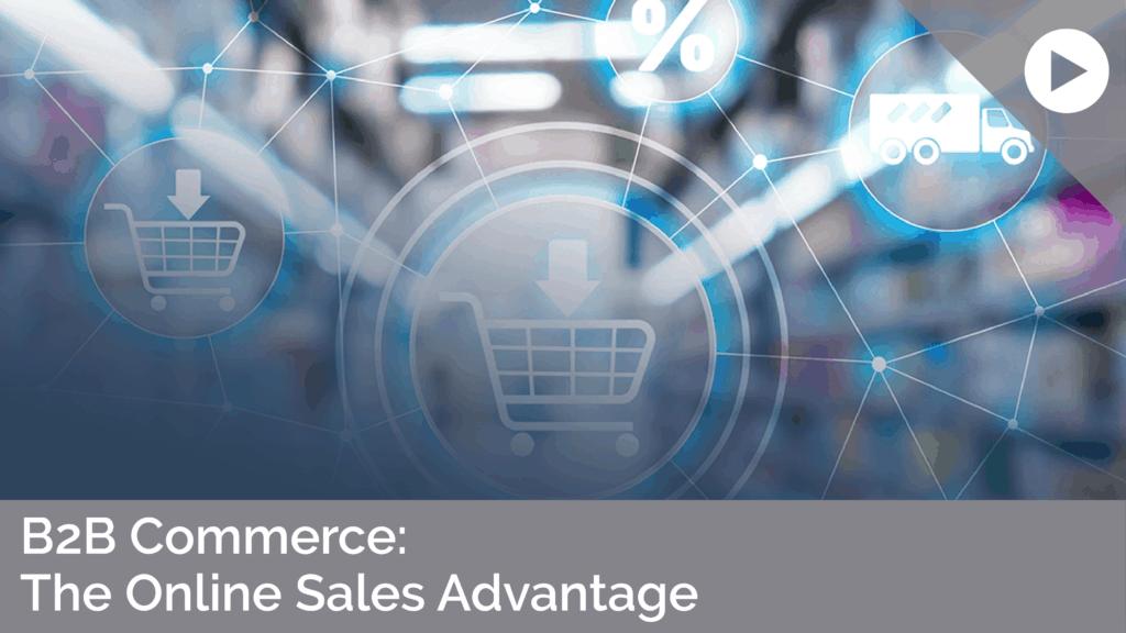 B2B Commerce: The Online Sales Advantage