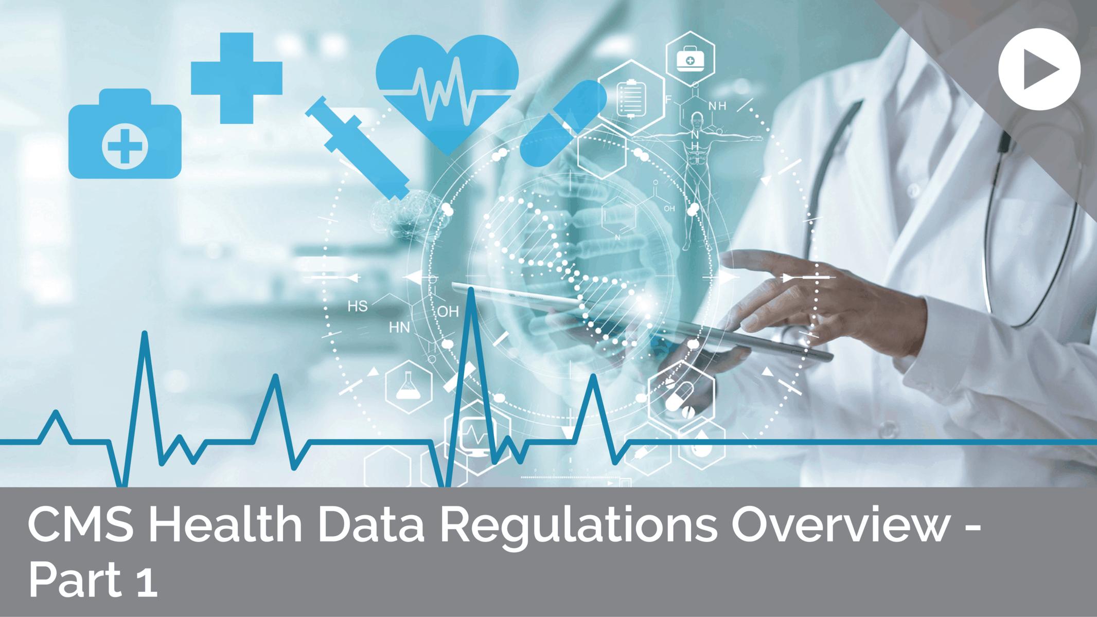 CMS Health Data Regulations Overview - Part 1