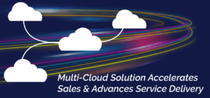 Multi-Cloud Solution Accelerates Sales & Advances Service Delivery