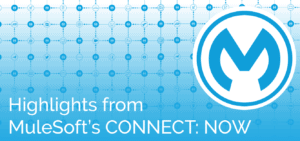 Highlights from MuleSoft's CONNECT: NOW