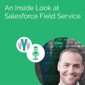 An Inside Look at Salesforce Field Service