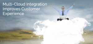 Multi-Cloud Integration Improves Customer Experience