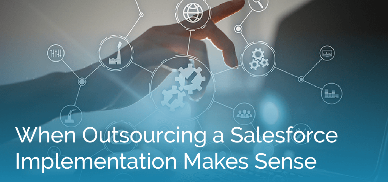 When Outsourcing a Salesforce Implementation Makes Sense