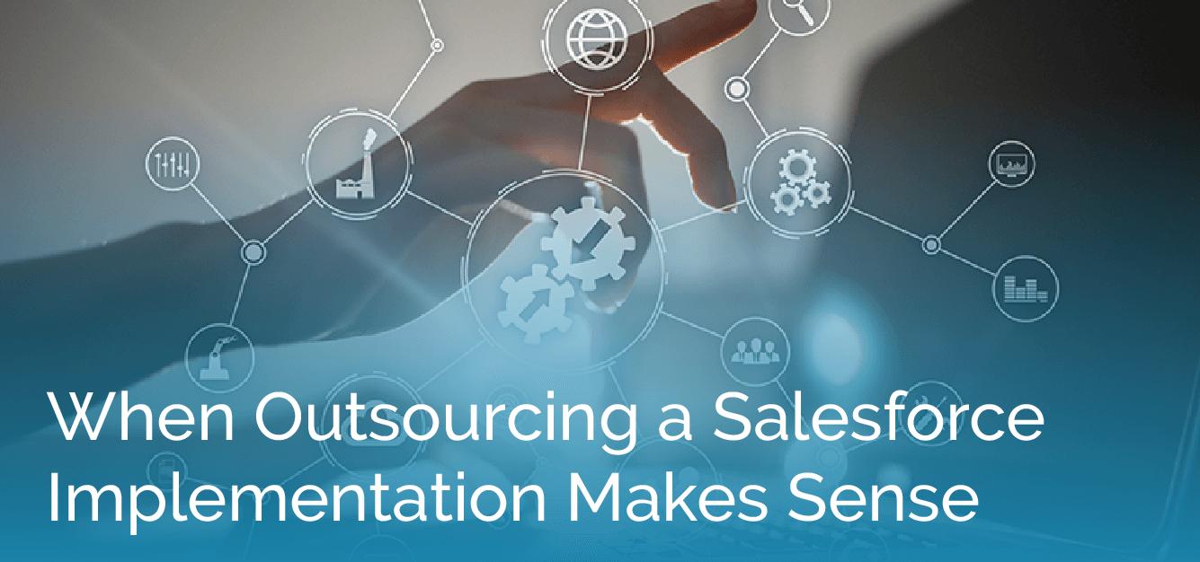 When Outsourcing a Salesforce Implementation Makes Sense