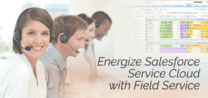 Energize Salesforce Service Cloud with Field Service Blog