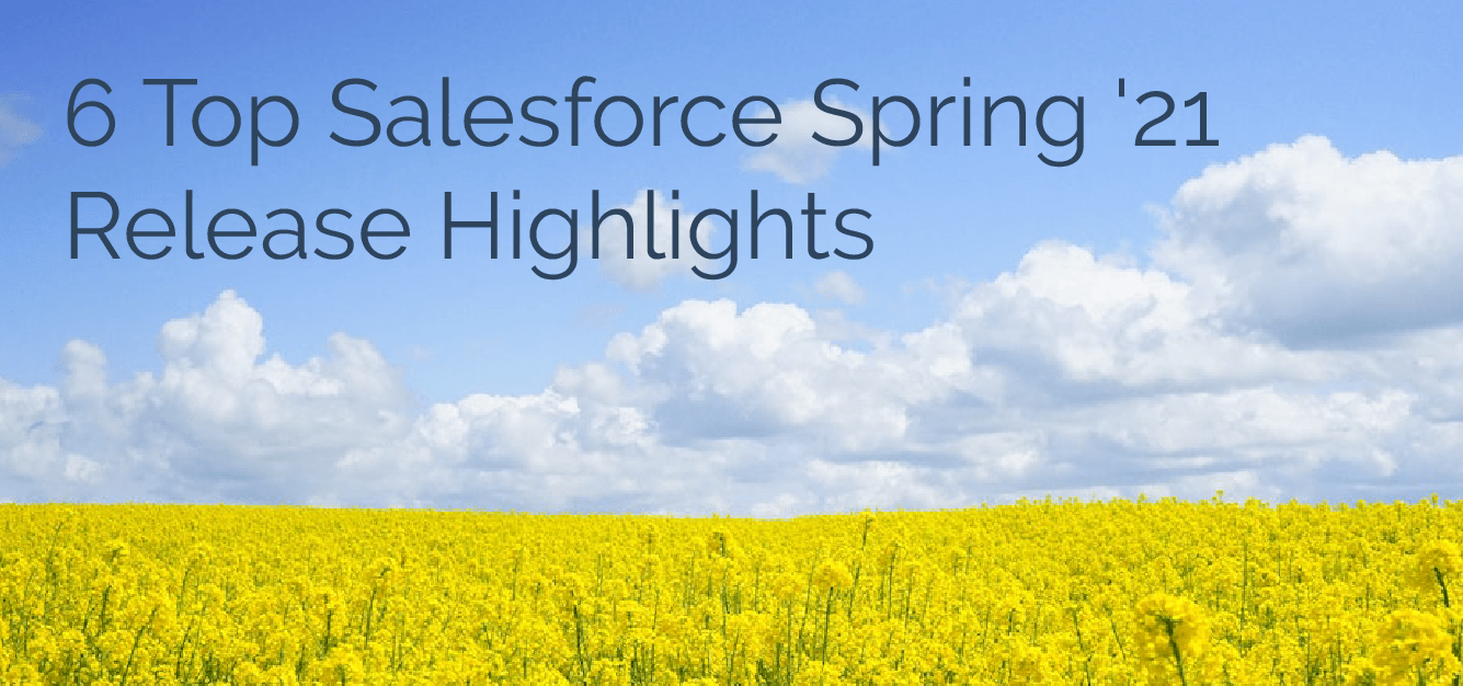 6 Top Salesforce Spring '21 Release Highlights