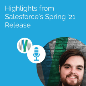 Highlights from Salesforce's Spring '21 Release