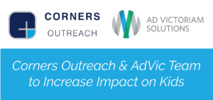 Corners Outreach & AdVic Team to Increase Impact on Kids