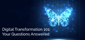 Digital Transformation 101: Your Questions Answered Blog