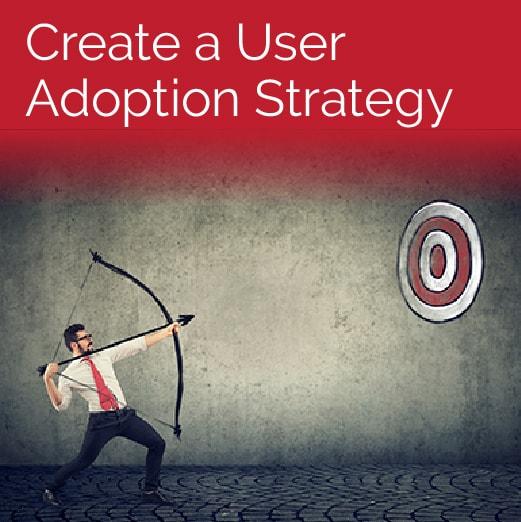 Create a User Adoption Strategy