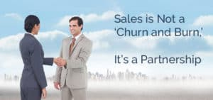Sales is Not a 'Churn and Burn,' It's a Partnership