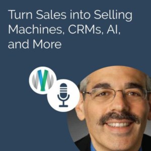 Turn Sales Into Selling Machines, CRMs, AI, and More