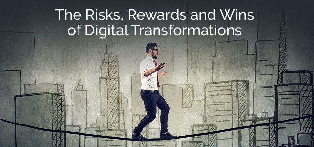 The Risks, Rewards, and Wins of Digital Transformations
