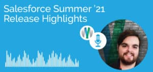 Highlights from Salesforce's Summer '21 Release