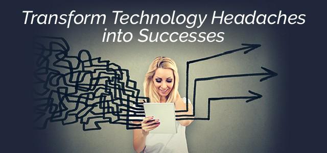 Transform Technology Headaches into Success