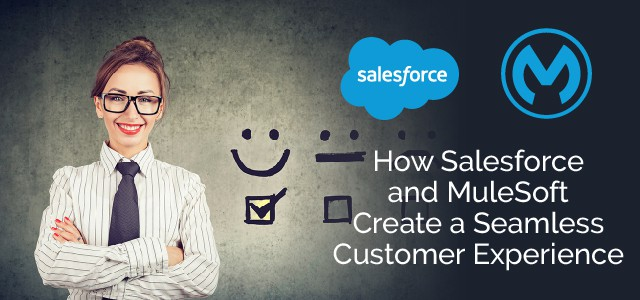 How Salesforce and MuleSoft Create a Seamless Customer Experience