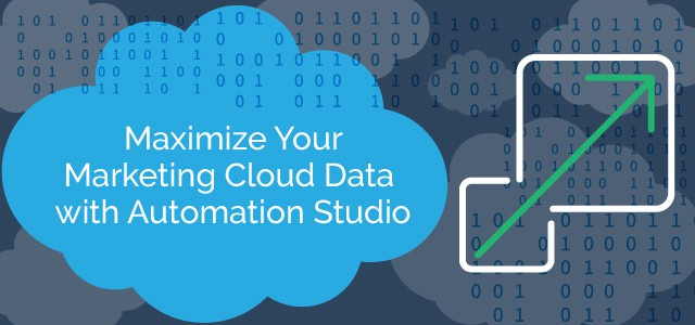 Maximize Your Marketing Cloud Data with Automation Studio