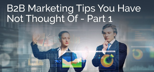 B2B Marketing Tips You Never Thought Of - Part 1