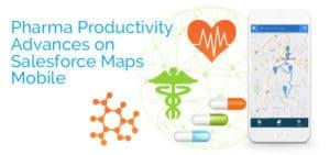 Pharma Productivity Advances on Salesforce Maps Mobile