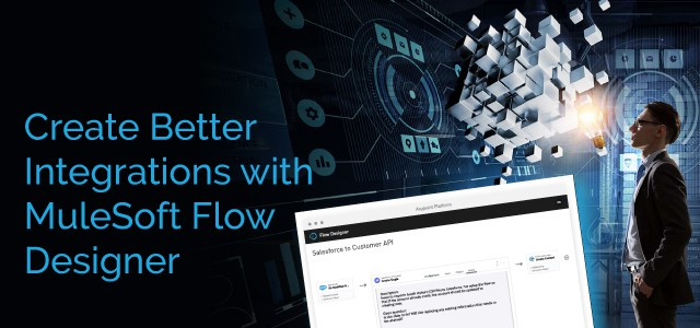 Create Better Integrations with MuleSoft Flow Designer