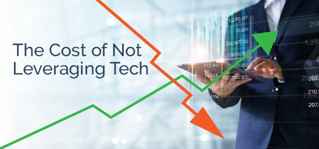 The Cost of Not Leveraging Tech