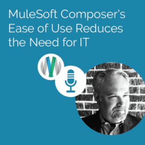 MuleSoft Composer's Ease of Use Reduces the Need for IT